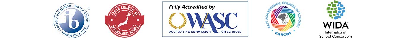 Accreditation by WIDA, IB PYP, ASC WASC, EARCOS and JCIS.